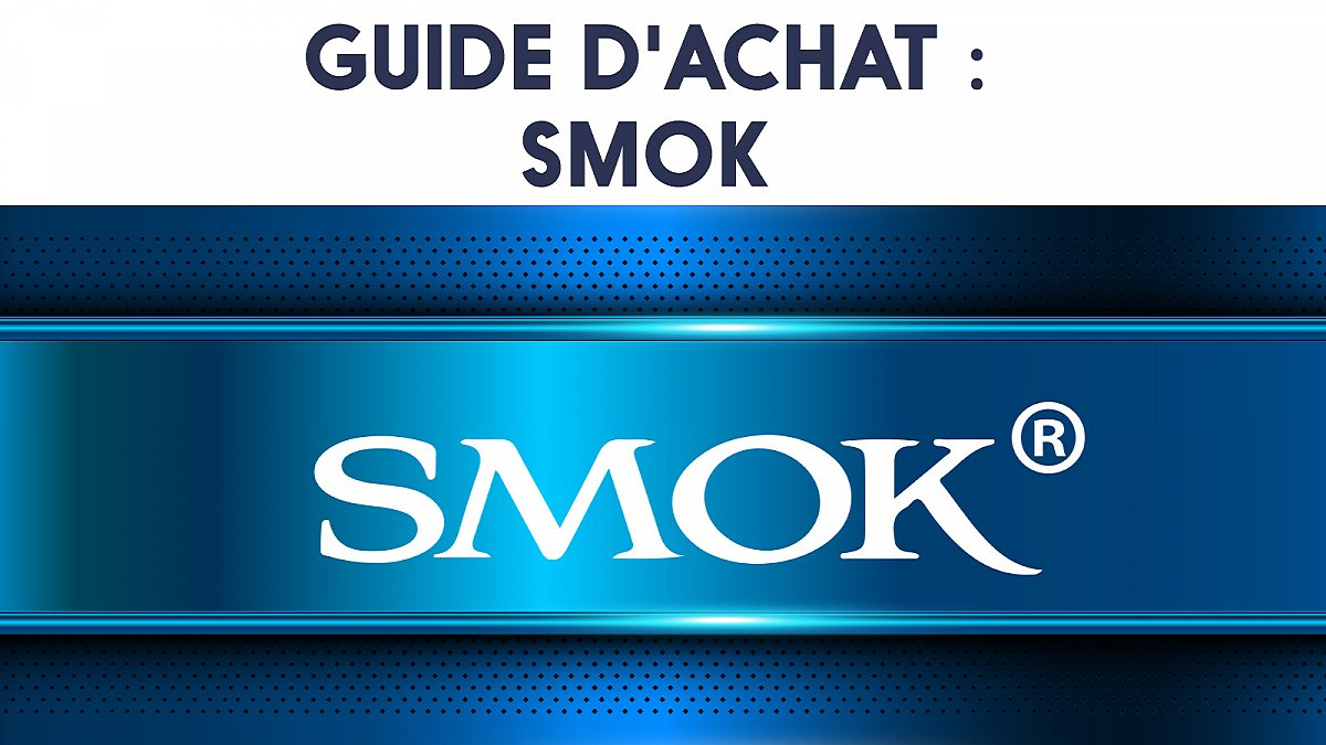 Guide d'achat : Smok