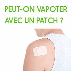 Peut-on vapoter avec un patch ?