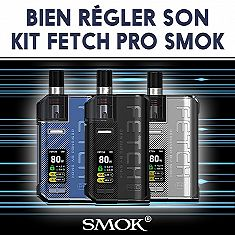 Bien régler son kit Fetch Pro Smok